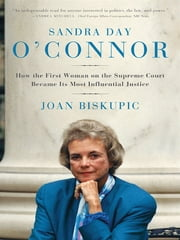 Sandra Day O'Connor - How the First Woman on the Supreme Court Became Its Most Influential Justice ebook by Kobo.Web.Store.Products.Fields.ContributorFieldViewModel