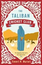 The Taliban Cricket Club eBook by Timeri Murari