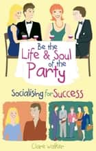Be the Life and Soul of the Party ebook by Clare Walker