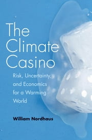 The Climate Casino - Risk, Uncertainty, and Economics for a Warming World ebook by William D. Nordhaus