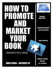 How To Promote and Market Your Book: Publicists tips & tricks ebook by Madi Preda