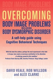 Overcoming Body Image Problems including Body Dysmorphic Disorder ebook by Alex Clarke,David Veale,Rob Willson