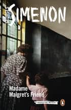 Madame Maigret's Friend ebook by Georges Simenon, Howard Curtis