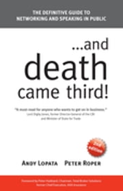 ...and Death Came Third! - The Definitive Guide to Networking and Speaking in Public ebook by Andy Lopata, Peter Roper