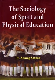 The Sociology of Sport and Physical Education ebook by Dr. Anurag Saxena