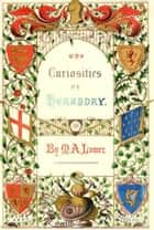 The Curiosities of Heraldry - With Illustrations from Old English Writers ebook by M. A. Lower