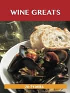 Wine Greats: Delicious Wine Recipes, The Top 100 Wine Recipes ebook by Franks Jo
