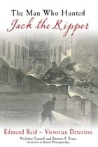 The Man Who Hunted Jack the Ripper ebook by Nicholas Connell & Stewart P Evans