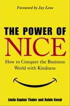 The Power of Nice - How to Conquer the Business World With Kindness ebook by Linda Kaplan Thaler, Robin Koval