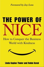 The Power of Nice - How to Conquer the Business World With Kindness ebook by Linda Kaplan Thaler,Robin Koval
