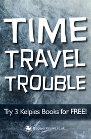 Time Travel Trouble - Try 3 Kelpies Books for FREE ebook by Janis Mackay,T. Traynor,Gill Arbuthnott