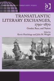 Transatlantic Literary Exchanges, 1790–1870 - Gender, Race, and Nation ebook by Dr Julia M Wright,Dr Kevin Hutchings,Dr Kevin Hutchings,Dr Julia M Wright