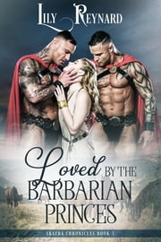 Loved by the Barbarian Princes (Skatha Chronicles, Book 3) ebook by Lily Reynard