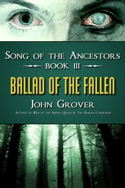 Ballad of the Fallen - Song of the Ancestors Book 3 ebook by John Grover