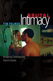 Brutal Intimacy - Analyzing Contemporary French Cinema ebook by Tim Palmer