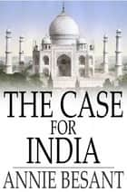 The Case for India ebook by Annie Besant