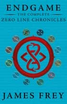 The Complete Zero Line Chronicles (Incite, Feed, Reap) (Endgame: The Zero Line Chronicles) ebook by James Frey