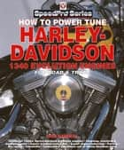 How to Power Tune Harley Davidson 1340 Evolution Engines - For Road & Track ebook by Des Hammill