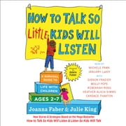 How to Talk So Little Kids Will Listen - A Survival Guide to Life with Children Ages 2-7 luisterboek by Joanna Faber, Julie King