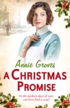 A Christmas Promise eBook by Annie Groves