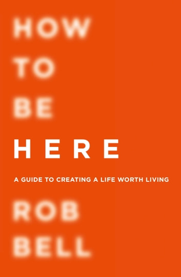 How To Be Here ebook by Rob Bell