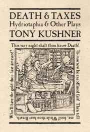 Death and Taxes - Hydriotaphia and Other Plays ebook by Tony Kushner