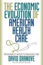 The Economic Evolution of American Health Care ebook by David Dranove