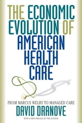 The Economic Evolution of American Health Care - From Marcus Welby to Managed Care ebook by David Dranove