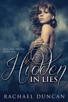 Hidden in Lies - Lies and Truth Duet, #1 ebook by Rachael Duncan