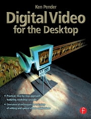 Digital Video for the Desktop ebook by Ken Pender