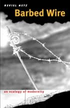 Barbed Wire - An Ecology of Modernity ebook by Reviel Netz