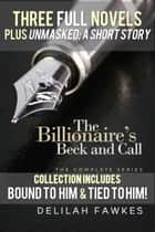 The Billionaire's Beck and Call Series Mega Box Set (Three Full Novels plus UNMASKED, A Short Story) ebook by