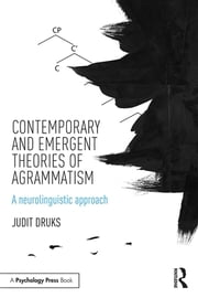Contemporary and Emergent Theories of Agrammatism - A neurolinguistic approach ebook by Judit Druks