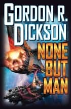 None But Man ebook by Gordon R. Dickson