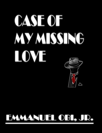 Case of My Missing Love ebook by Emmanuel Obi Jr