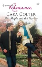 Miss Maple and the Playboy ebook by Cara Colter