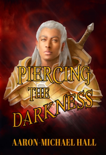 Piercing the Darkness ebook by Aaron-Michael Hall
