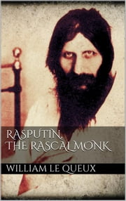 Rasputin the Rascal Monk ebook by William Le Queux