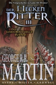 "Der Heckenritter Graphic Novel, Bd. 3: Der geheimnisvolle Ritter - Die Vorgeschichte zu ""Game of Thrones"" ebook by George R. R. Martin, Mike Miller, Ben Avery"
