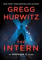 The Intern - An Orphan X Short Story ebook by Gregg Hurwitz