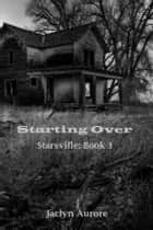 Starting Over ebook by Jaclyn Aurore
