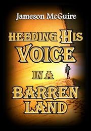 Heeding His Voice in a Barren Land ebook by Jameson McGuire