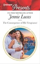 The Consequence of His Vengeance - A Secret Baby Romance ebook by Jennie Lucas