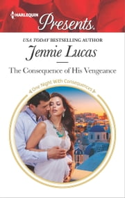 The Consequence of His Vengeance - A Secret Baby Romance ekitaplar by Jennie Lucas