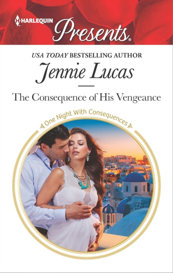 The Consequence of His Vengeance - A Secret Baby Romance 電子書籍 by Jennie Lucas