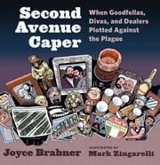 Second Avenue Caper - When Goodfellas, Divas, and Dealers Plotted Against the Plague ebook by Joyce Brabner,Mark Zingarelli