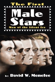 The First Male Stars - Men of the Silent Era ebook by David W. Menefee