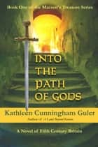 Into the Path of Gods ebook by Kathleen Guler