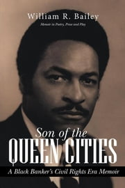 Son of the Queen Cities - A Black Banker'S Civil Rights Era Memoir ebook by William R. Bailey