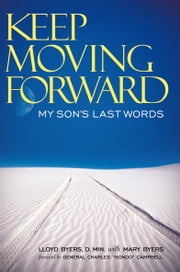 Keep Moving Forward - My Son's Last Words ebook by Lloyd Byers, D. Min.; Mary Byers